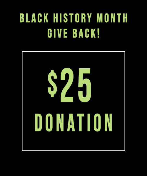 $25 Black History Month Donation - Black Organizations and Small Businesses