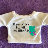 If you can't be a Plushie, Be a Mermaid Plushies (Hoodie Available)