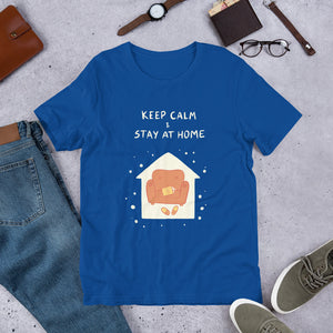 Keep Calm and Stay at Home Unisex T-Shirt