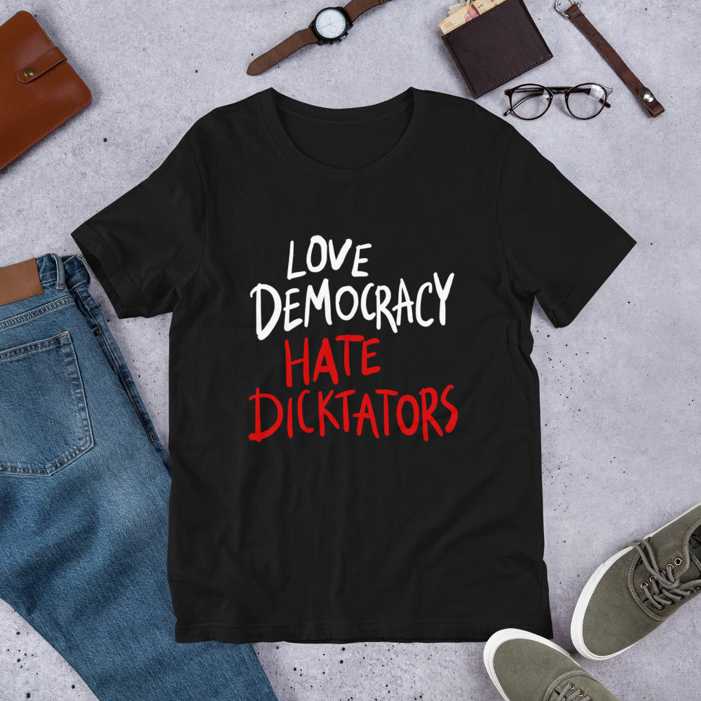 Love democracy. Hate dicktators Unisex T-Shirt
