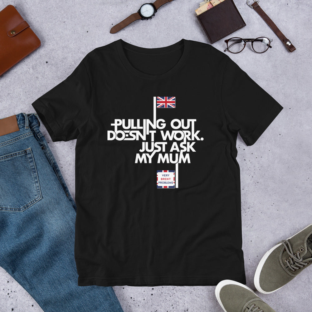Pulling out is Ineffective Unisex T-Shirt