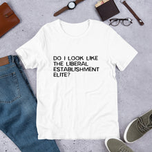 Load image into Gallery viewer, Do I look like the liberal elite? Unisex T-Shirt
