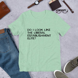 Do I look like the liberal elite? Unisex T-Shirt