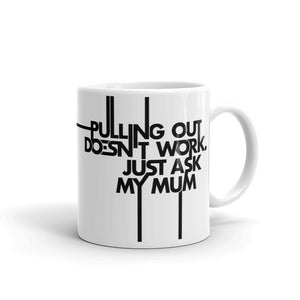 Pulling out is Ineffective Mug