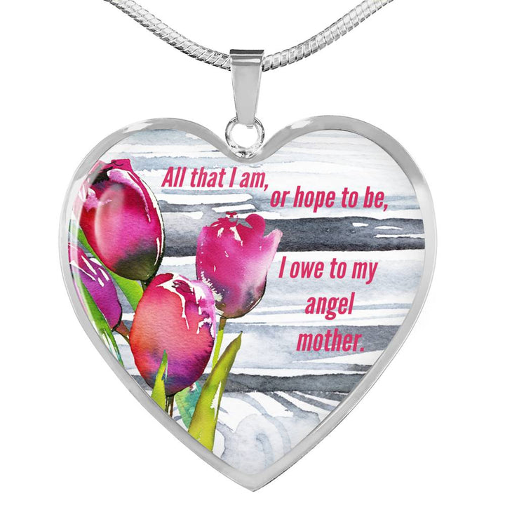 All that I am, or hope to be, I owe to my angel mother... Luxury Heart Pendant and Necklace