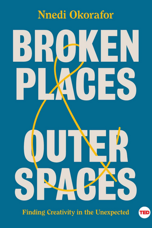 Broken Places & Outer Spaces: Finding Creativity in the Unexpected TED Books (Hardcover)