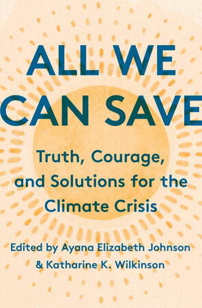 All We Can Save: Truth, Courage, and Solutions for the Climate Crisis (Hardcover)