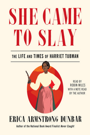 She Came to Slay: The Life and Times of Harriet Tubman (Hardcover)