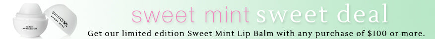 Get our special edition Sweet Mint Lip Balm with a purchase of 100 or more