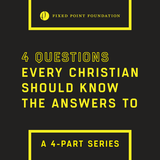 4 Questions Every Christian Should Know The Answers To Series (Audio)