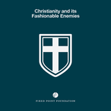 Christianity and its Fashionable Enemies (Audio)