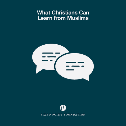 What Christians Can Learn from Muslims (Audio)