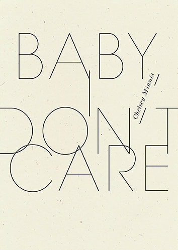 Baby I Dont Care By Chelsey Minnis Wave Books
