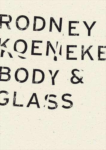 Body & Glass, by Rodney Koeneke