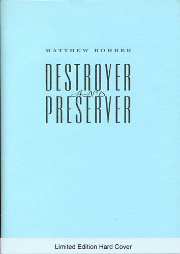 Destroyer and Preserver - Limited Edition Hard Cover - Matthew Rohrer