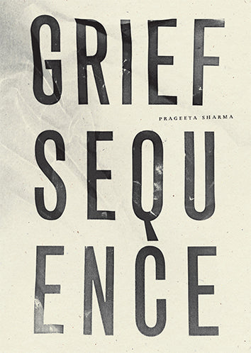 Grief Sequence, by Prageeta Sharma