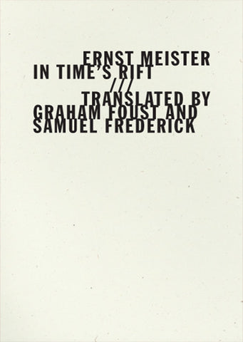 In Time's Rift - Ernst Meister - Translated by Graham Foust and Samuel Frederick