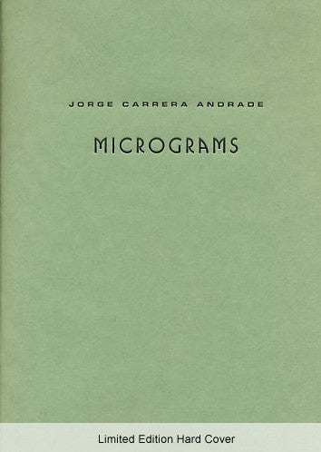 Micrograms - Limited Edition Hard Cover - Jorge Carrera Andrade, translated by Alejandro de Acosta and Joshua Beckman