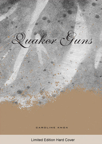 Quaker Guns - Caroline Knox - Limited Edition Hard Cover