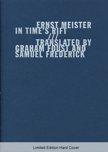 In Time's Rift - Im Zeitspalt - Ernst Meister - Graham Foust - Samuel Frederick - Limited Edition Hard Cover