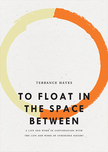 To Float in the Space Between: A Life and Work in Conversation with the Life and Work of Etheridge Knight