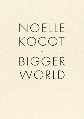 The Bigger World - Noelle Kocot