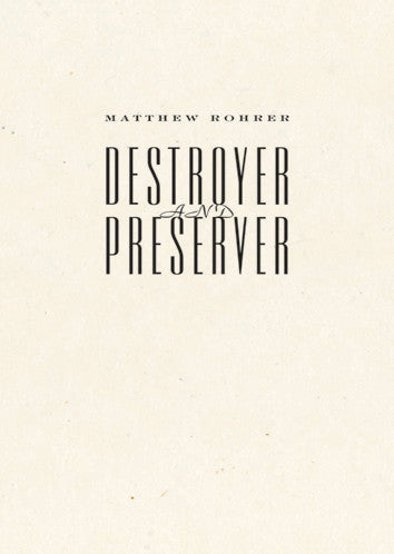 Destroyer and Preserver - Matthew Rohrer