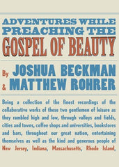 Adventures While Preaching the Gospel of Beauty - Joshua Beckman and Matthew Rohrer