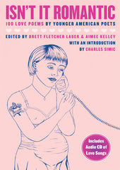 Isn't It Romantic: 100 Love Poems by Younger American Poets - Brett Fletcher Lauer & Aimee Kelley