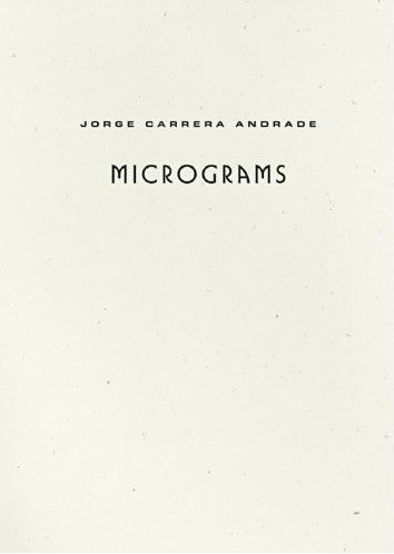 Micrograms - Jorge Carrera Andrade, translated by Alejandro de Acosta and Joshua Beckman