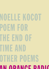 Poem for the End of Time and Other Poems - Noelle Kocot