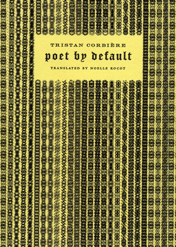 Poet by Default - Tristan Corbiere, translated by Noelle Kocot