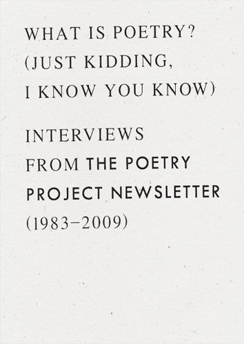 What is Poetry? (Just kidding, I know you know): Interviews from The Poetry Project Newsletter (1983–2009), Anselm Berrigan