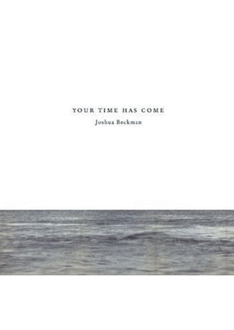 Your Time Has Come - Joshua Beckman