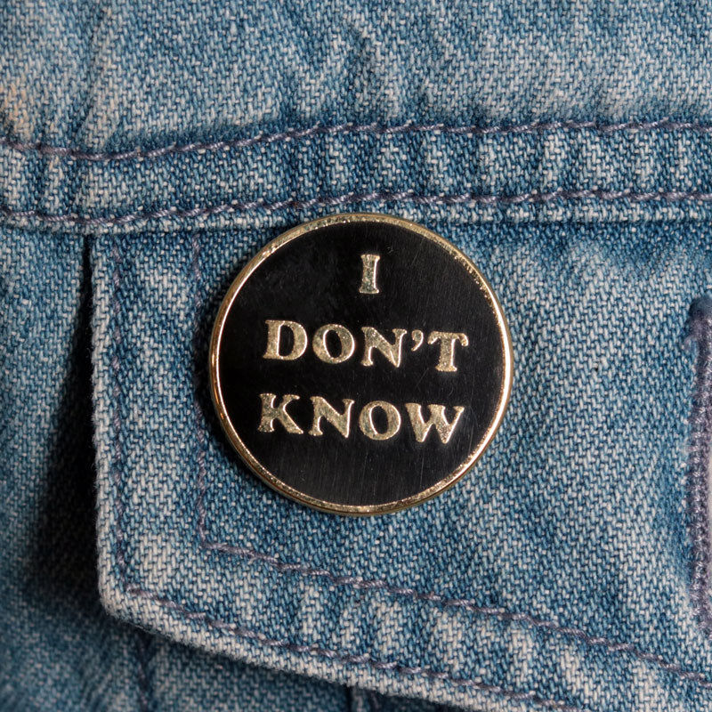 I Don't Know Pin