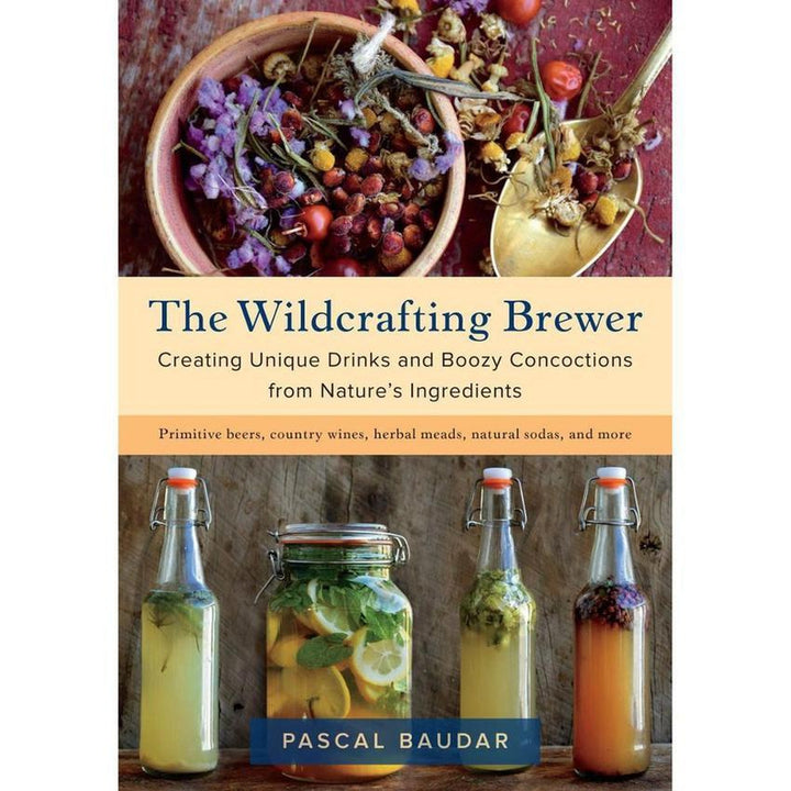 The Wildcrafting Brewer: Creating Unique Drinks and Boozy Concoctions from Nature's Ingredients Book Cover