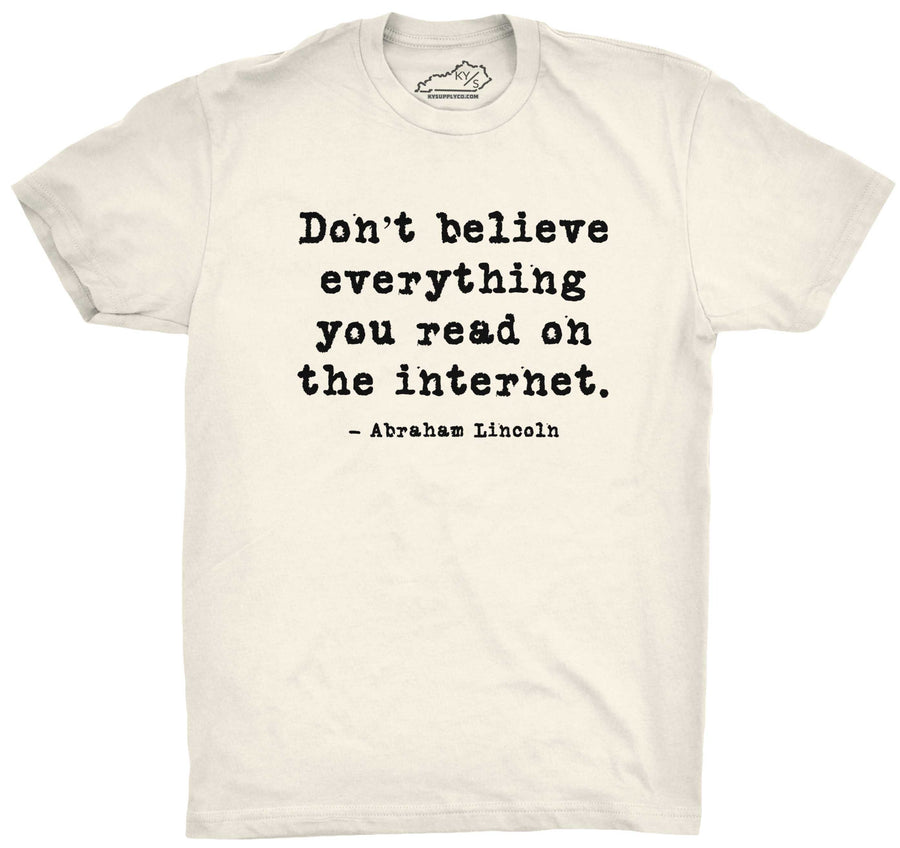 Don't Believe Everything You Read On The Internet T-shirt Natural