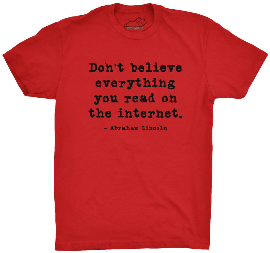 Don't Believe Everything You Read On The Internet T-shirt Red