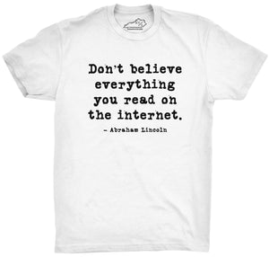 Don't Believe Everything You Read On The Internet T-shirt White