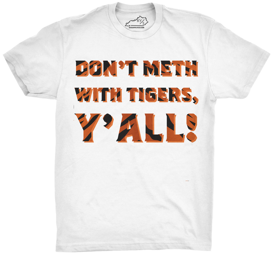 DON'T METH WITH TIGERS, Y'ALL TSHIRT Tiger Print Edition white