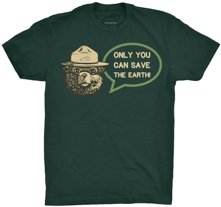 Only You Can Save the Earth Tshirt Forest Green