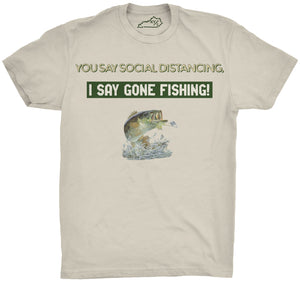 You Say Social Distancing, I say GONE FISHING Tshirt sand