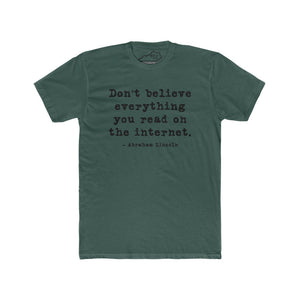 DON'T BELIEVE EVERYTHING YOU READ ON THE INTERNET TSHIRT