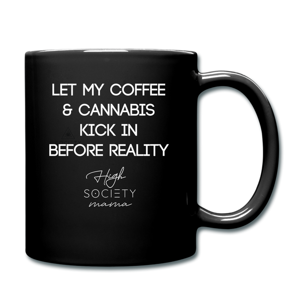 Coffee & Cannabis Kick in Before Reality Mama Mug - black