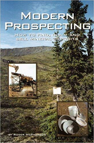 Sunny Mountain Prospectors - Modern Prospecting: How to Find, Claim and Sell Mineral Deposits by Roger McPherson - Sunny Mountain Prospectors