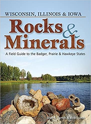 Sunny Mountain Prospectors - Rocks & Minerals of Wisconsin, Illinois & Iowa: A Field Guide to the Badger, Prairie & Hawkeye States (Rocks & Minerals Identification Guides) by Dan Lynch - Sunny Mountain Prospectors
