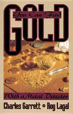 Sunny Mountain Prospectors - You Can Find Gold with a Metal Detector by Charles Garrettt & Roy Lagel - Sunny Mountain Prospectors