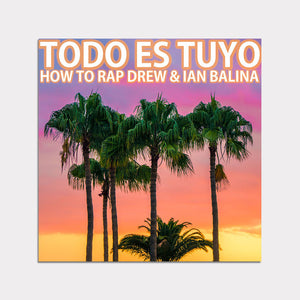 Todo Es Tuyo (feat. How To Rap Drew) - Single