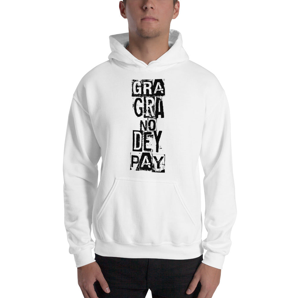 Gra Gra no Dey Pay Hooded Sweatshirt +Colors - Efizy Tees