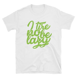 Tire no be Lazy Short-Sleeve Unisex T-Shirt +Colors - Efizy Tees